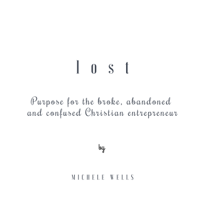 Lost: Purpose for the Broke, Abandoned & Confused Christian Entrepreneur